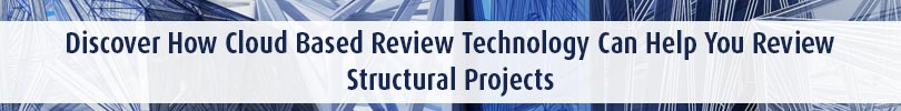 Discover How Cloud Based Review Technology Can Help You Review Structural Projects