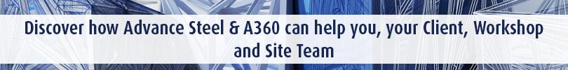 Discover how Advance Steel A360 can help you your Client Workshop and Site Team
