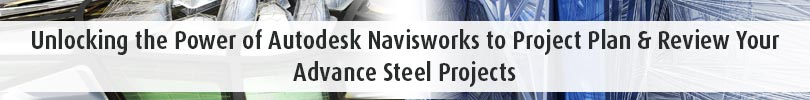Unlocking the Power of Autodesk Navisworks to Project Plan Review Your Advance Steel Projects Banner