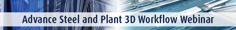Advance Steel and Plant 3D Workflow Webinar