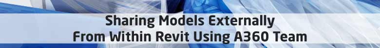 sharing models externally bim 360 team revit 2