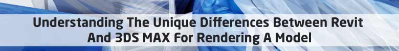 unique differences betweern revit 3ds max render